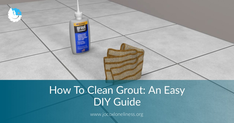 How To Clean Grout: An Easy DIY Guide