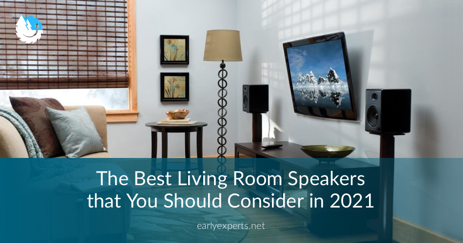 Best Living Room Speakers To Upgrade To in 2020 | EarlyExperts