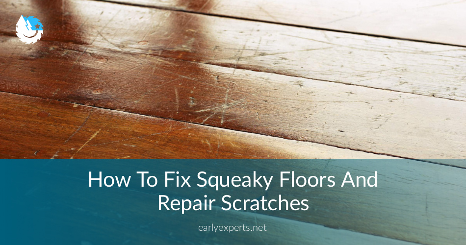 How to fix squeaky floors and repair scratches contractorculture tyukafo