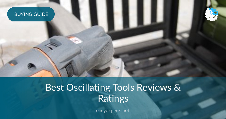 Best Oscillating Tools Reviewed In 2018