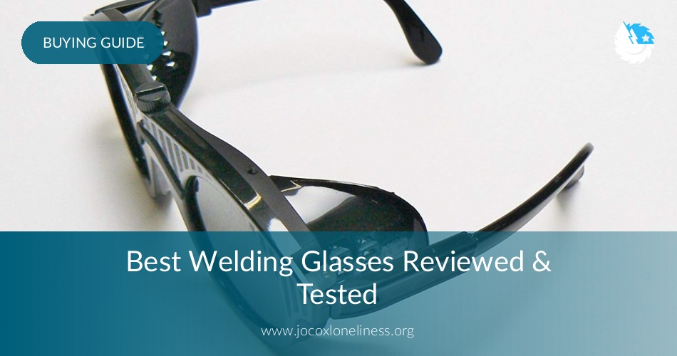a611c0048f Best Welding Glasses Reviewed in 2019